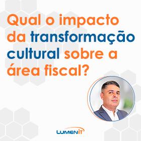O impacto da transformação cultural sobre a área fiscal