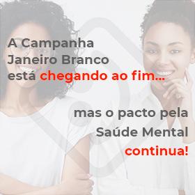 A Campanha Janeiro Branco está chegando ao fim, mas o pacto pela Saúde Mental continua!